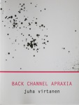 Back Channel Apraxia by Juha Virtanen