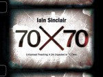Iain Sinclair's 70 X 70 Unlicensed Preaching: A Life Unpacked in 70 films