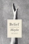 Belief is its own kind of truth, Maybe by Lori Jakiela (Atticus Books, 2015)