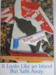 It Looks Like An Island But Sails Away by Ralph Hawkins (Shearsman Books)
