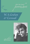 Give me your painting hand: W S Graham and Cornwall by David Whittaker (Wavestone Press)