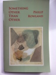 Something Other Than Other by Philip Rowland (Isobar Press)