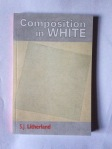 Composition in White by S.J. Litherland (Smokestack Books)