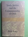 Truth, Justice and the Companionship of Owls by Peter Riley (Longbarrow Press)