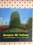 Bonjour Mr Inshaw poetry by Peter Robinson & paintings by David Inshaw (Two Rivers Press)