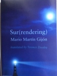 Sur(rendering) by Mario Martín Gijón  Translated by Terence Dooley (Shearsman Books)