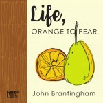 Life, Orange to Pear by John Brantingham (Bamboo Dart Press)