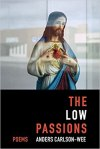 The Low Passions by Anders Carlson-Wee (W.W. Norton &Company)