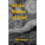 All the Shades of Grief by Ellora Sutton (Nightingale &Sparrow)