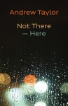 Not Here – There by Andrew Taylor (ShearsmanBooks)